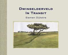 Dwingelderveld in transit, vastgelegd in tekeningen, houtsneden en teksten door Siemen Dijkstra.